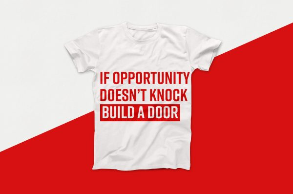 If Opportunity Doesn't Knock Build A Door